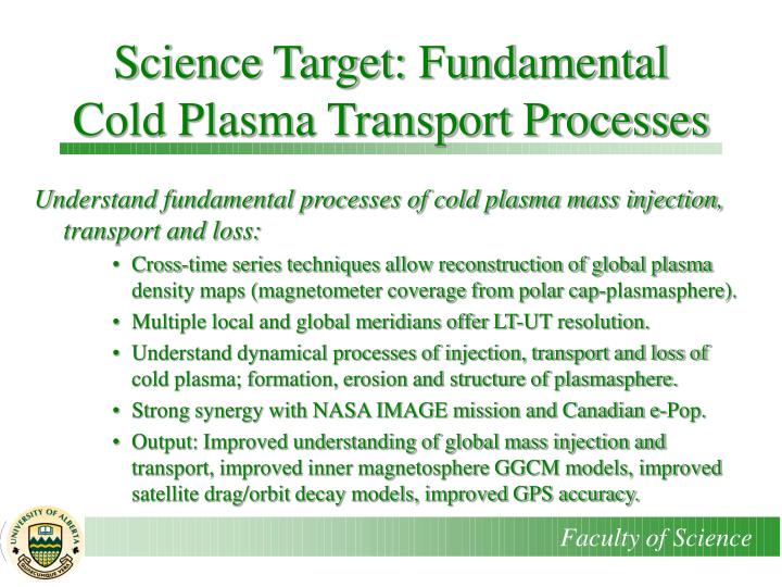 Science Target: Fundamental Cold Plasma Transport Processes