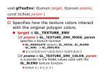 void gltexenv glenum target glenum pname const glfloat param
