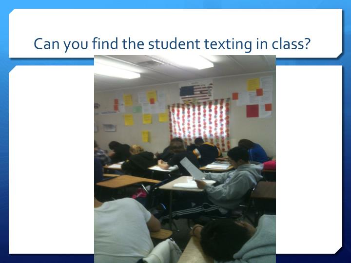 Can you find the student texting in class?