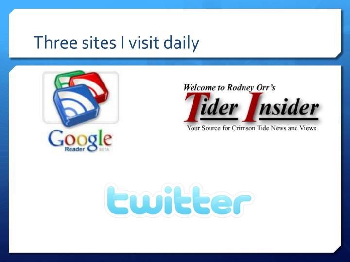 Three sites I visit daily