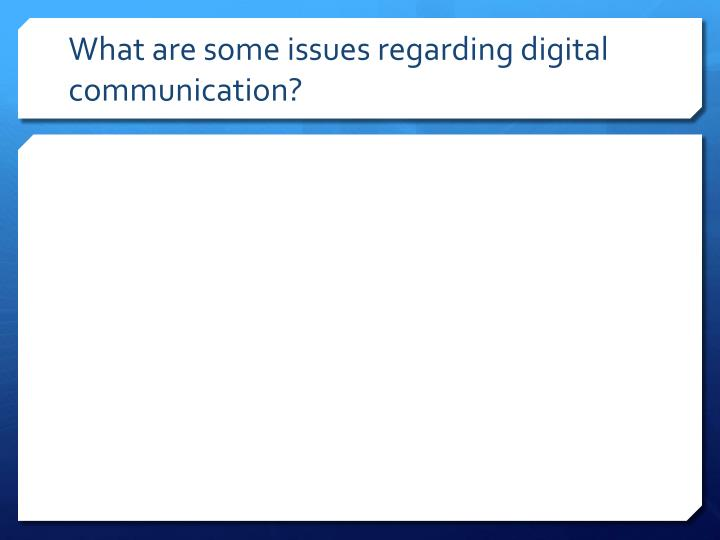 What are some issues regarding digital communication?