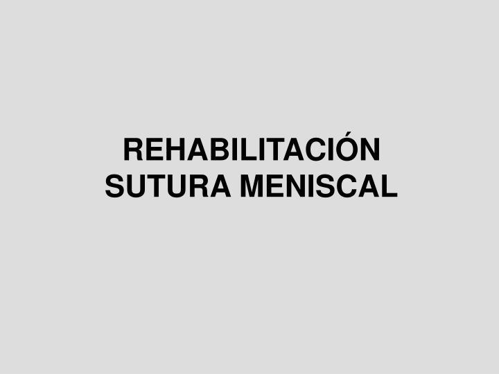 REHABILITACIÓN SUTURA MENISCAL