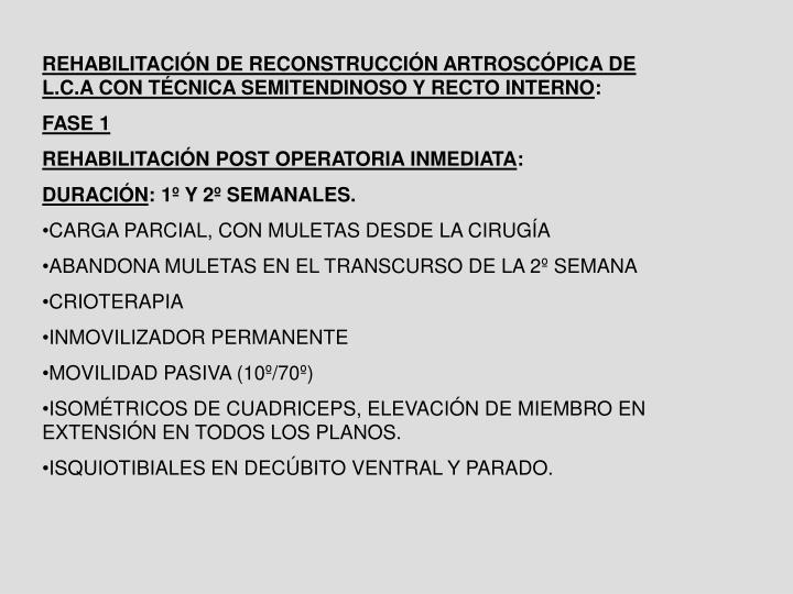 REHABILITACIÓN DE RECONSTRUCCIÓN ARTROSCÓPICA DE L.C.A CON TÉCNICA SEMITENDINOSO Y RECTO INTERNO