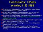 conclusions elderly enrolled in e 4599