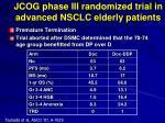 jcog phase iii randomized trial in advanced nsclc elderly patients1