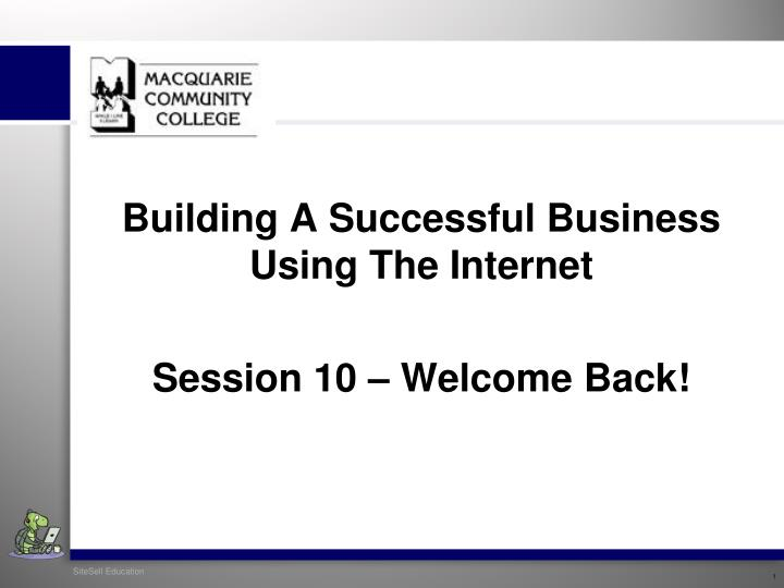 building a successful business using the internet session 10 welcome back n.