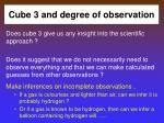 cube 3 and degree of observation