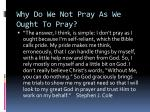 why do we not pray as we ought to pray
