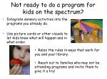 not ready to do a program for kids on the spectrum