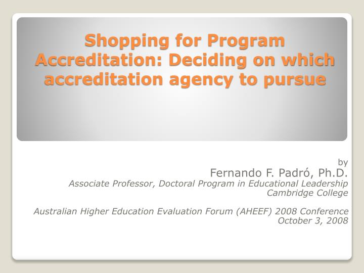shopping for program accreditation deciding on which accreditation agency to pursue n.