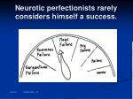 neurotic perfectionists rarely considers himself a success