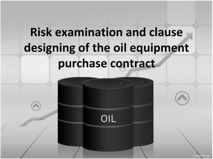 risk examination and clause designing of the oil equipment purchase contract n.