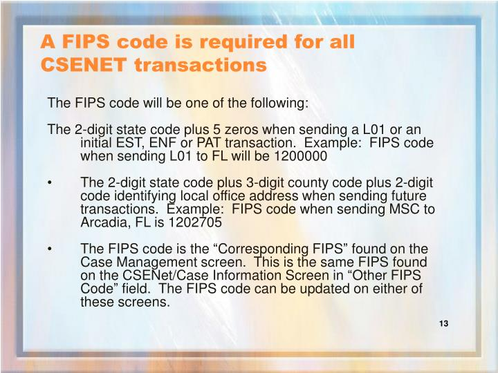 A FIPS code is required for all CSENET transactions