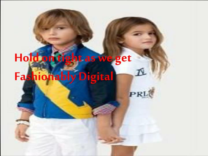 Hold on tight as we get Fashionably Digital