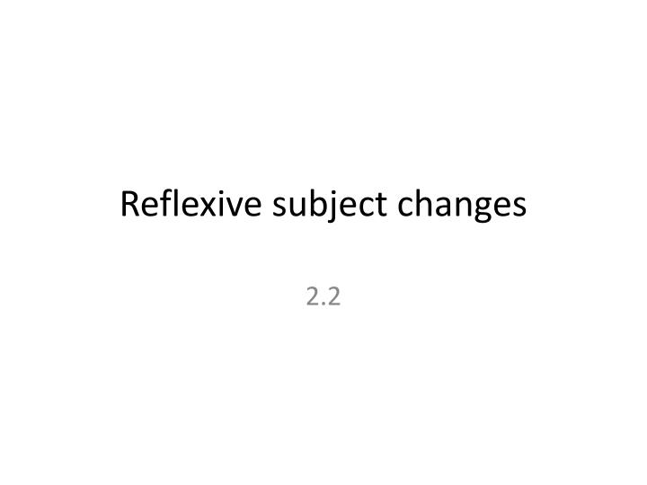 reflexive subject changes n.