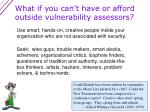 what if you can t have or afford outside vulnerability assessors