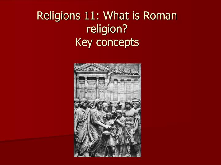 religions 11 what is roman religion key concepts n.