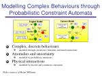 modelling complex behaviours through probabilistic constraint automata