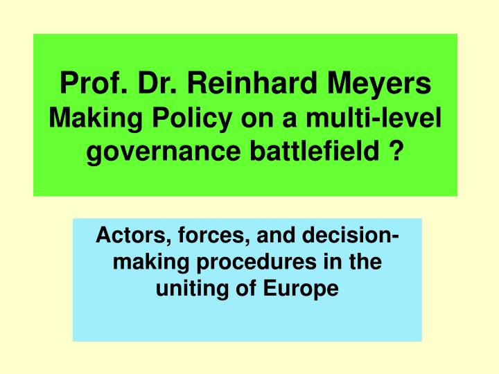 prof dr reinhard meyers making policy on a multi level governance battlefield n.