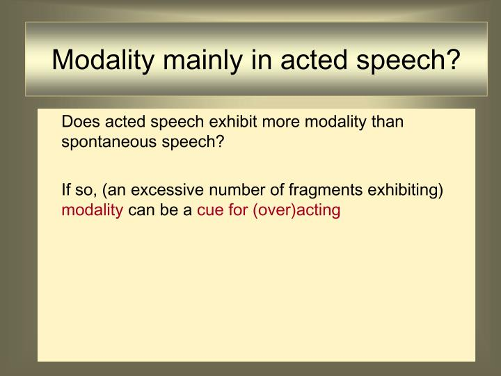 Modality mainly in acted speech?