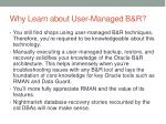 why learn about user managed b r