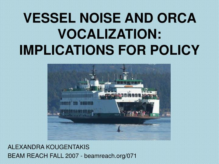 vessel noise and orca vocalization implications for policy n.