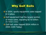 why golf balls