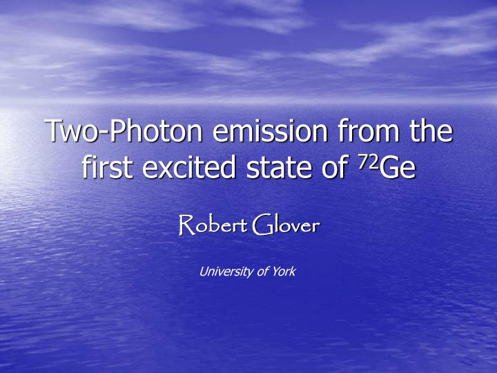 two photon emission from the first excited state of 72 ge n.