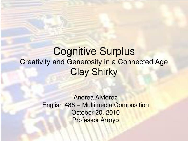 cognitive surplus creativity and generosity in a connected age clay shirky n.