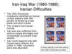 iran iraq war 1980 1988 iranian difficulties