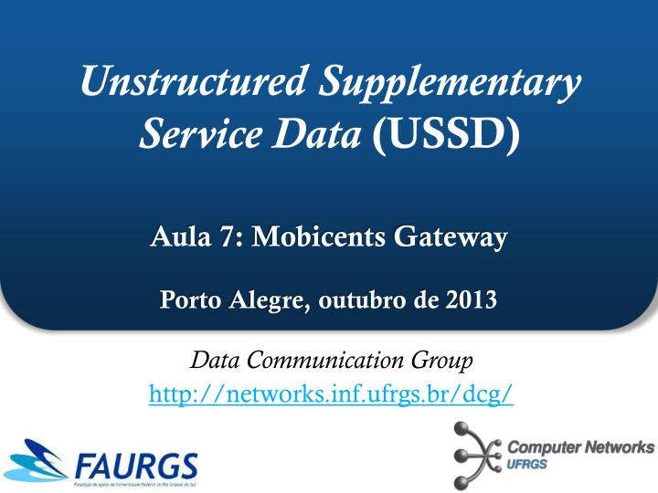 unstructured supplementary service data ussd aula 7 mobicents gateway porto alegre outubro de 2013 n.
