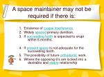 a space maintainer may not be required if there is