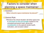 factors to consider when planning a space maintainer