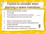 factors to consider when planning a space maintainer1