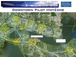 downtown pilot hotzone