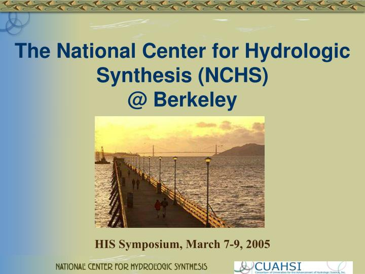 the national center for hydrologic synthesis nchs @ berkeley n.