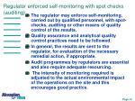 regulator enforced self monitoring with spot checks auditing