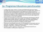 2a programas educativos para escuelas
