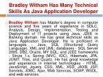bradley witham has many technical skills as java application developer