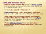 atoms have particles cont d
