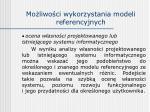 mo liwo ci wykorzystania modeli referencyjnych