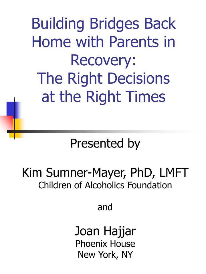 building bridges back home with parents in recovery the right decisions at the right times n.