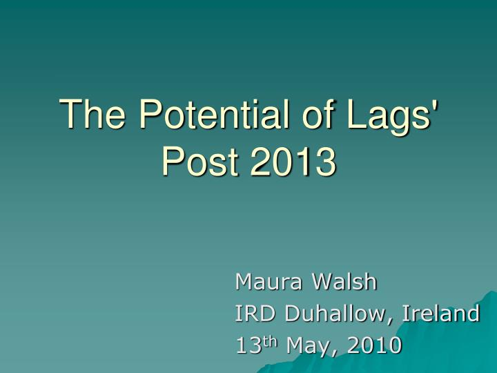 the potential of lags post 2013 n.