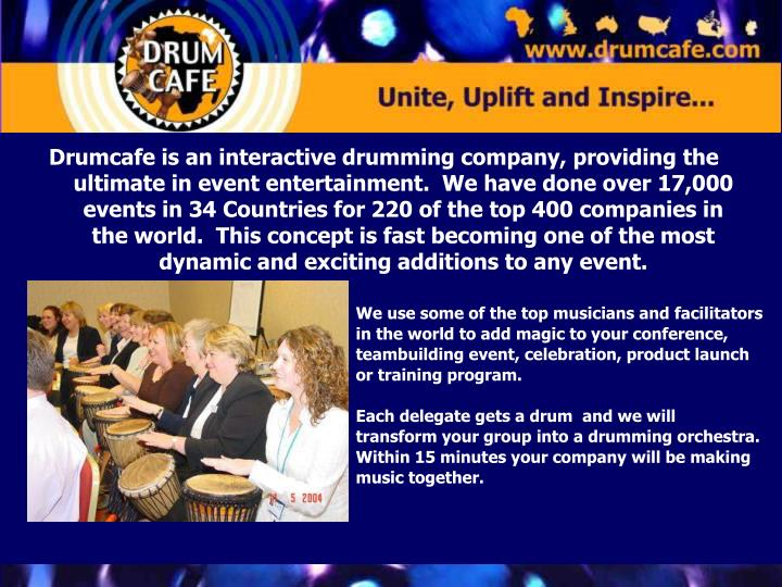 Drumcafe is an interactive drumming company, providing the ultimate in event entertainment.  We have...
