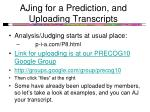 ajing for a prediction and uploading transcripts