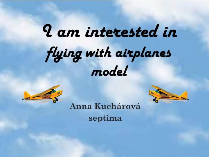 i am interested in flying with airplanes model n.