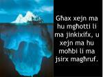 g ax xejn ma hu mg otti li ma jinkixifx u xejn ma hu mo bi li ma jsirx mag ruf