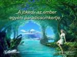 a j kedv az ember egy ni paradicsomkertje