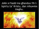 jekk xi add ma g andux fih l ispirtu ta kristu dan mhuwiex tieg u