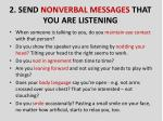 2 send nonverbal messages that you are listening